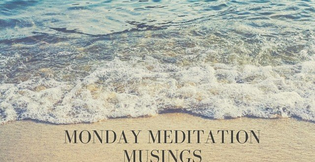 Monday Meditation Musing by Quiet Mind Meditation