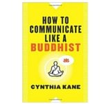 Cynthia Kane how To Communicate Like A Buddhist