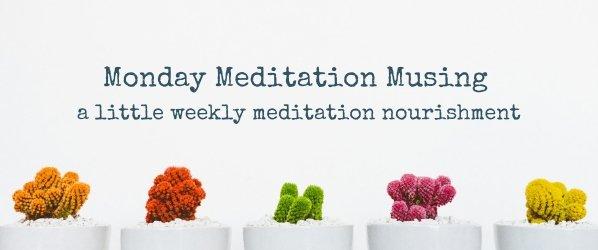 Monday Meditation Musing